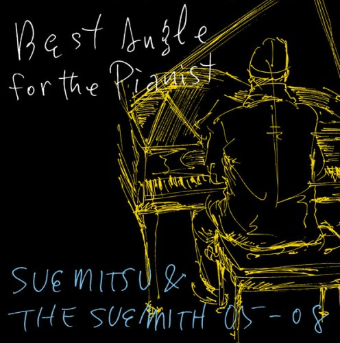 Best Angle for the Pianist-SUEMITSU&THE SUEMITH 05-08-の詳細を見る