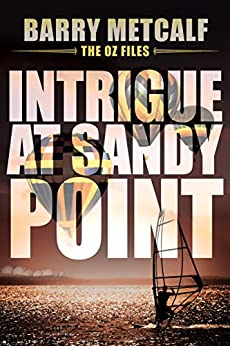 Intrigue at Sandy Point: A Gripping Crime Thriller from Down Under (The Oz Files Book 2) by [Metcalf, Barry]