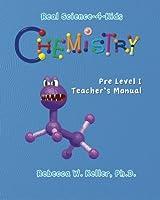 Real Science-4-Kids Chemistry Pre-Level I Teacher's Manual