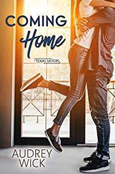 Coming Home (Texas Sisters Book 2) by [Wick, Audrey]