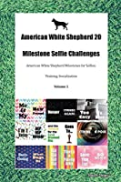 American White Shepherd 20 Milestone Selfie Challenges American White Shepherd Milestones for Selfies, Training, Socialization Volume 1