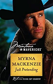 Just Pretending (Montana Mavericks Book 30) by [MacKenzie, Myrna]