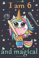 I am 6 and Magical: Unicorn 6 years old girls birthday Journal and Composition book, Softball Players Notebook, Obsessed girl Fairy Softball Gifts