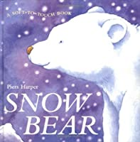 Snow Bear (Soft-To-Touch Book)