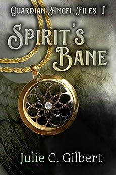 Spirit's Bane (Guardian Angel Files Book 1) by [Gilbert, Julie C.]