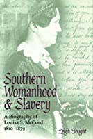 Southern Womanhood and Slavery: A Biography of Louisa S. McCord, 1810-1879