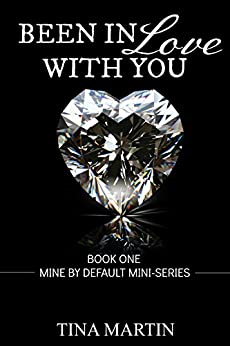 Been In Love With You (Mine By Default Mini-Series Book 1) by [Martin, Tina]
