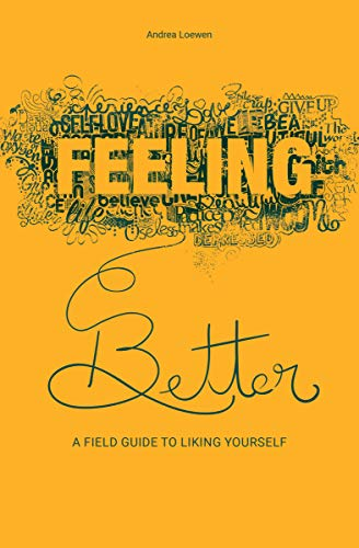 Feeling Better: A Field Guide to Liking Yourself (English Edition)