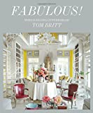 Fabulous!: The Dazzling Interiors of Tom Britt