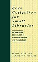 Core Collection for Small Libraries: An Annotated Bibliography of Books for Children and Young Adults