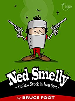 [Foot, Bruce]のNed Smelly – Outlaw Stuck in Iron Suit (English Edition)