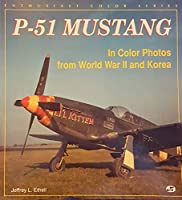 P-51 Mustang/in Color Photos from World War II and Korea (Enthusiast Color Series)