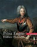 Prinz Eugen Feldherr Philosoph: Der edle Ritter als europaeischer Kulturheros. Katalogbuch zur Ausstellung im Wien, Belvedere, 11.02.2010-06.06.2010