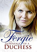 Fergie: the Downfall of a Duchess / [DVD]