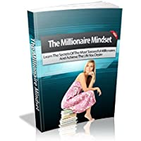 The Millionaire Mindset: Learn The Secrets Of The Most Successful Millionaires And Achieve The Life You Desire  (English Edition)
