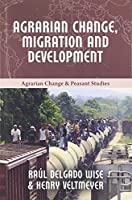Agrarian Change, Migration and Development (Agrarian Change and Peasant Studies)