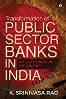 Transformation of Public Sector Banks in India: The Challenges in the Journey