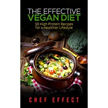 The Effective Vegan Diet: 50 High Protein Recipes for a Healthier Lifestyle