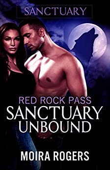Sanctuary Unbound (Red Rock Pass #4) by [Rogers, Moira]