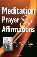 Meditation, Prayer & Affirmations (Edgar Cayce Series)