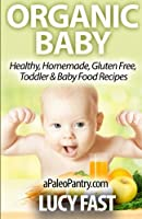 Organic Baby: Healthy, Homemade, Gluten Free, Toddler & Baby Food Recipes