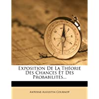Exposition de La Th Orie Des Chances Et Des Probabilit S...