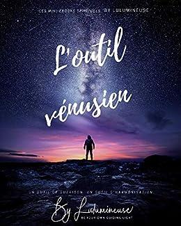 [BeLight, Lulumineuse]のL'outil vénusien : Un outil de guérison. Un outil d'harmonisation (Les mini-ebook spirituels by Lulumineuse t. 4) (French Edition)