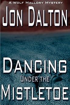 Dancing Under the Mistletoe (Wolf Mallory Mystery Book 2) by [Dalton, Jon]