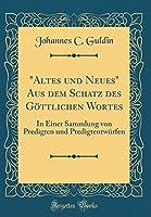 """""""altes Und Neues"""" Aus Dem Schatz Des Goettlichen Wortes: In Einer Sammlung Von Predigten Und Predigtentwuerfen (Classic Reprint)"""