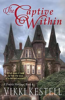The Captive Within (A Prairie Heritage, Book 4) by [Kestell, Vikki]