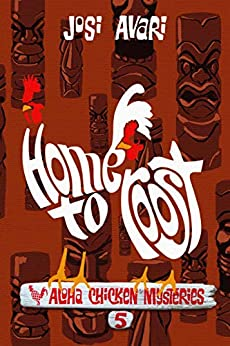 Home to Roost (Aloha Chicken Mysteries Book 5) by [Avari, Josi]