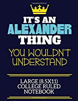 It's An Alexander Thing You Wouldn't Understand Large (8.5x11) College Ruled Notebook: A cute book to write in for any book lovers, doodle writers and budding authors!