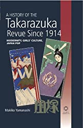 A History of the Takarazuka Revue Since 1914: Modernity, Girls' Culture, Japan Pop