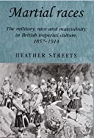 Martial races: The military, race and masculinity in British imperial culture, 1857-1914 (Studies in Imperialism MUP) by Heather Streets(2010-11-01)