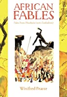 African Fables: Tales from Rhodesia (Now Zimbabwe)