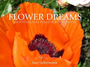 FLOWER DREAMS (MOTIVATIONAL PHOTOGRAPHY BOOKS Book 3) (English Edition)