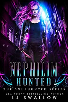 Nephilim Hunted (The Soul Hunter Series Book 2) by [Swallow, LJ]