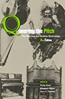 Queering the Pitch: The New Gay and Lesbian Musicology by Unknown(2006-09-02)