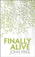 Finally Alive by John Piper(2009-03-20)
