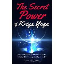The Secret Power Of Kriya Yoga: Revealing the Fastest Path to Enlightenment. How Fusing Bhakti Yoga & Jnana Yoga into Kriya Yoga will Unleash the most ... Ever (Real Yoga Book 2) (English Edition)