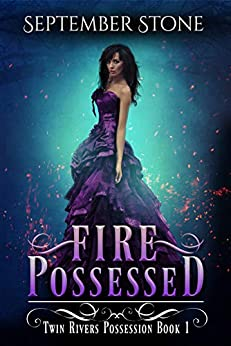 Fire Possessed: A Reverse Harem Urban Fantasy Adventure (Twin Rivers Possession Book 1) by [Stone, September]