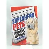Superhero Pets (True Tales of Animal Heroes)