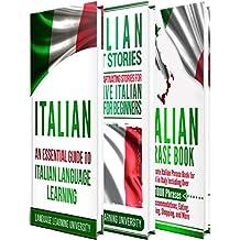 Italian: Learn Italian For Beginners Including Italian Grammar, Italian Short Stories and 1000+ Italian Phrases