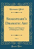 Shakspeare's Dramatic Art, Vol. 1: History and Character of Shakspeare's Plays (Classic Reprint)