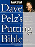 Dave Pelz's Putting Bible: The Complete Guide to Mastering the Green (Dave Pelz Scoring Game Series)