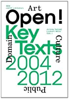 Open! Key Texts, 2004-2012: Art, Culture & the Public Domain