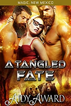A Tangled Fate: A Bear-Shifter and Curvy Girl Ménage (Magic, New Mexico/Fated For Curves Book 2) by [Award, Aidy]