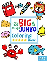 123 things BIG & JUMBO Coloring Book: 123 Pages to color!!, Easy, LARGE, GIANT Simple Picture Coloring Books for Toddlers, Kids Ages 2-4, Early Learning, Preschool and Kindergarten (JUMBO and GIANT)
