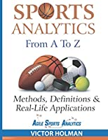 Sports Analytics From A to Z: Methods, Definitions and Real-Life Applications