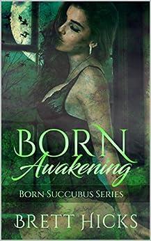 Born Awakening: Born Succubus Series by [Hicks, Brett]